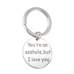 You're an asshole, but i love you keychain